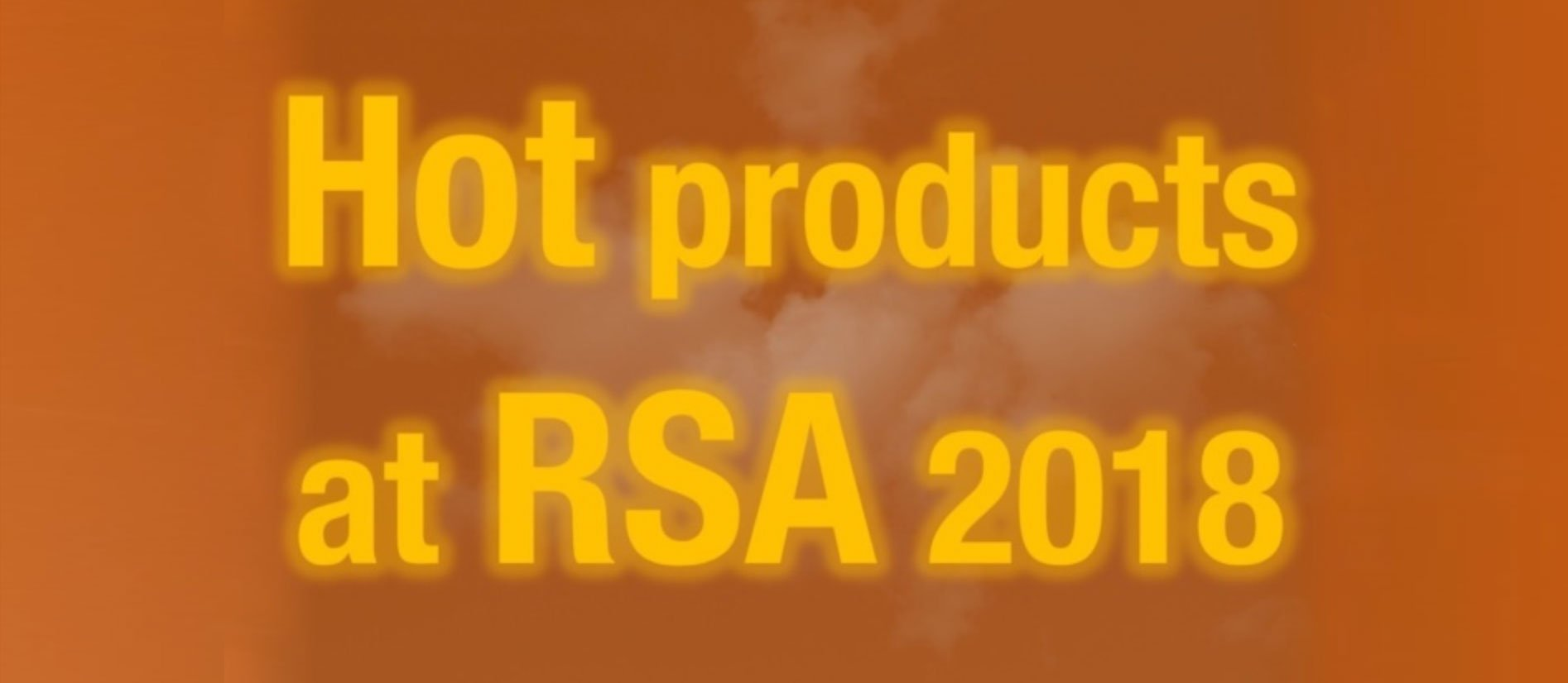 Hottest cybersecurity products at RSA 2018