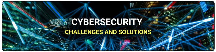 Cybersecurity Challenges and Solutions