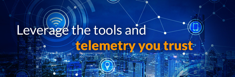 Leverage the tools and telemetry you trust