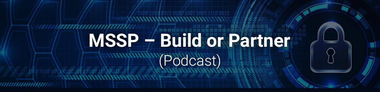 MSSP – Build or Partner – Podcast