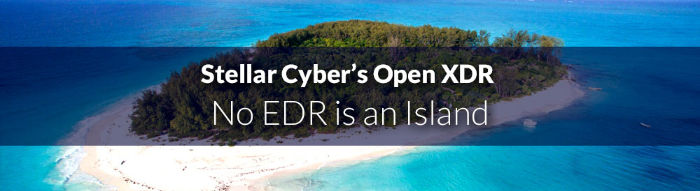 With Stellar Cyber's Open XDR, No EDR is an Island